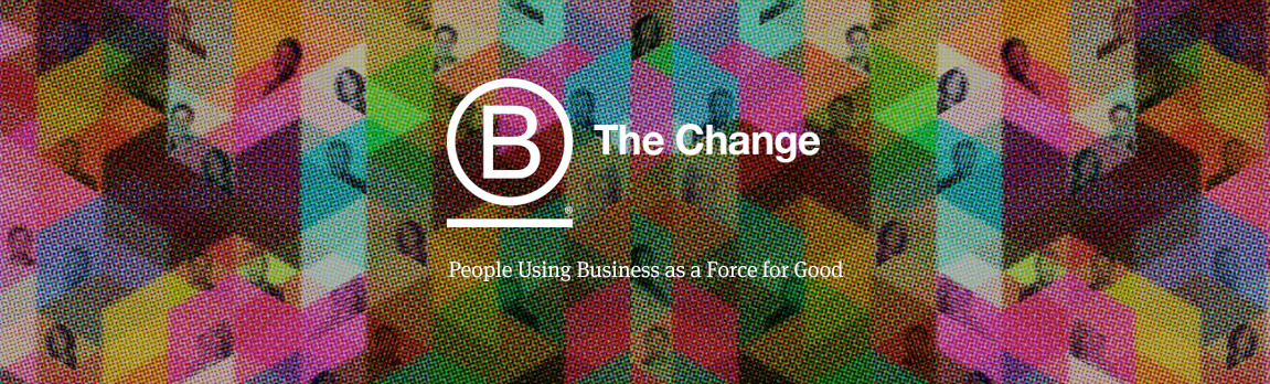 B the Change - People Using Business as a Force for Good